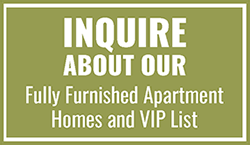 Image Reads: Inquire about our fully furnished apartment homes and VIP list.