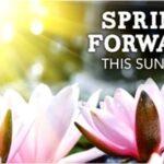 Spring Forward – Sunday, March 12th, 2017